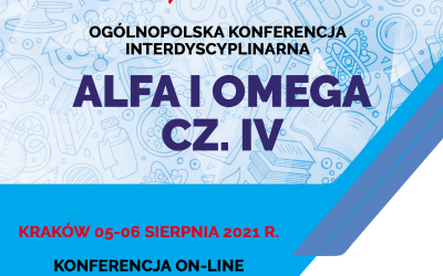 "Ogólnopolska Konferencja Interdyscyplinarna pn. ""ALFA I OMEGA CZ. IV"""