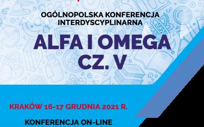 "Ogólnopolska Konferencja Interdyscyplinarna pn. ""ALFA I OMEGA CZ. V"""